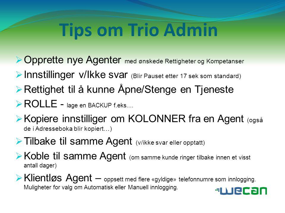 Tips om Trio Admin Opprette nye Agenter med ønskede Rettigheter og Kompetanser. Innstillinger v/Ikke svar (Blir Pauset etter 17 sek som standard)