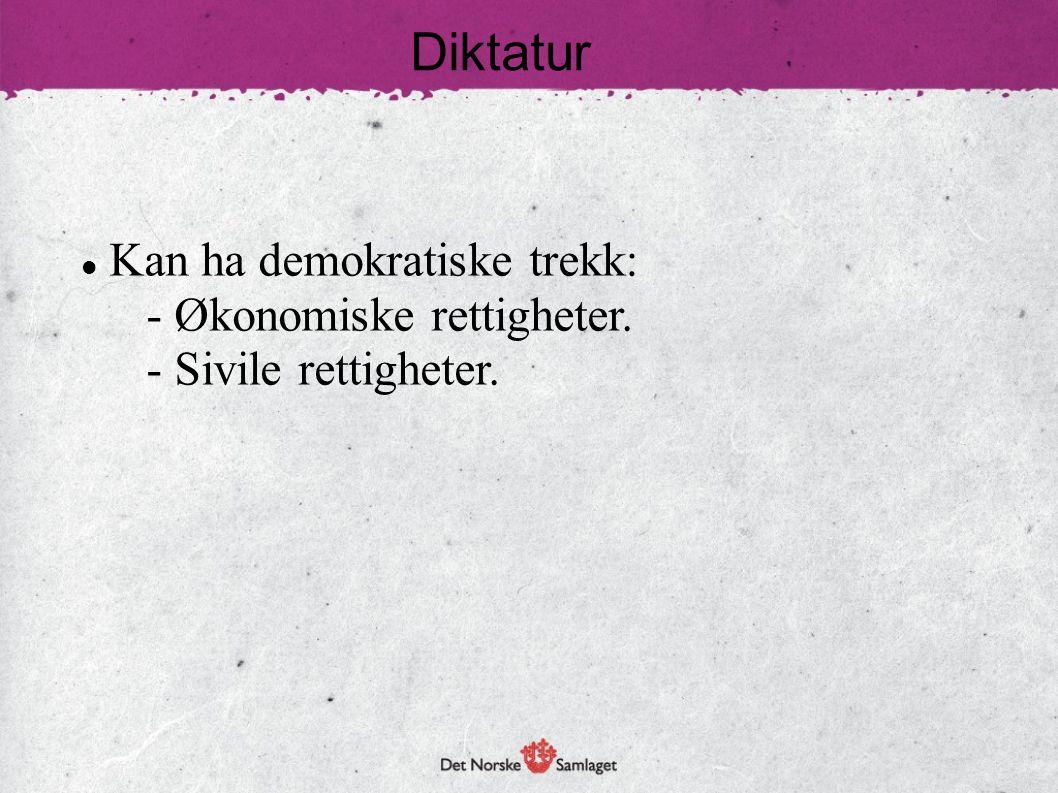 Diktatur Kan ha demokratiske trekk: - Økonomiske rettigheter.