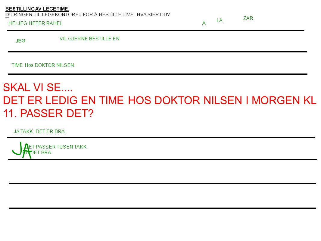 DET ER LEDIG EN TIME HOS DOKTOR NILSEN I MORGEN KL 11. PASSER DET
