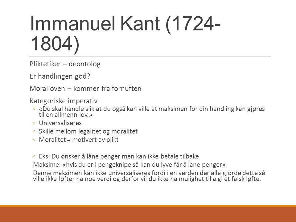 Immanuel Kant (1724-1804) Pliktetiker – deontolog Er handlingen god