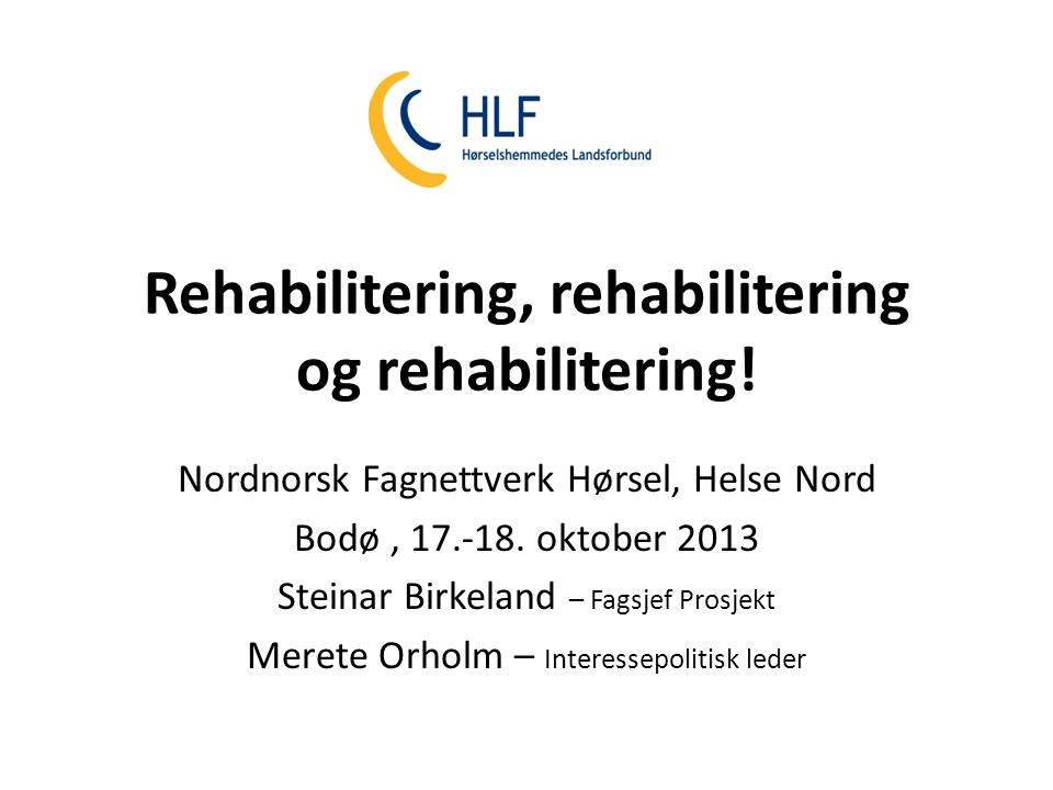 Rehabilitering, rehabilitering og rehabilitering!