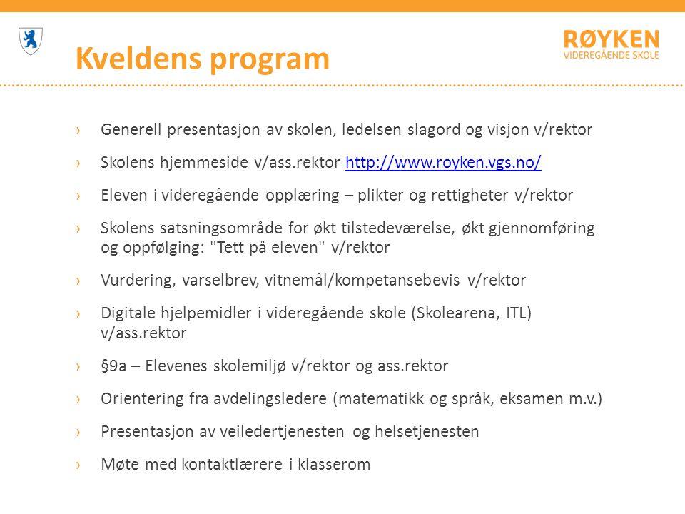 Kveldens program Generell presentasjon av skolen, ledelsen slagord og visjon v/rektor. Skolens hjemmeside v/ass.rektor http://www.royken.vgs.no/