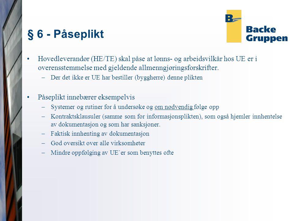 § 6 - Påseplikt Hovedleverandør (HE/TE) skal påse at lønns- og arbeidsvilkår hos UE er i overensstemmelse med gjeldende allmenngjøringsforskrifter.