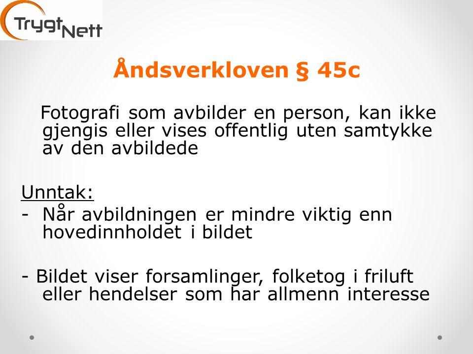 Åndsverkloven § 45c Fotografi som avbilder en person, kan ikke gjengis eller vises offentlig uten samtykke av den avbildede.