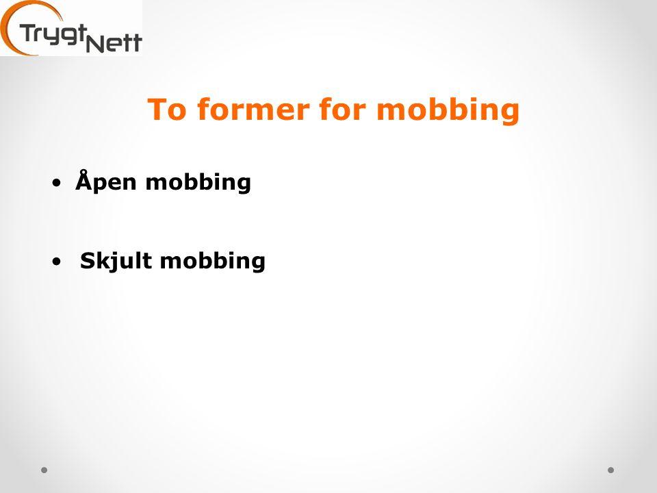 To former for mobbing Åpen mobbing Skjult mobbing