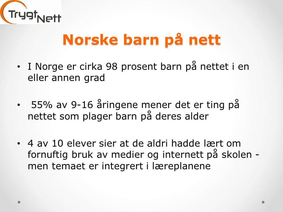 Norske barn på nett I Norge er cirka 98 prosent barn på nettet i en eller annen grad.