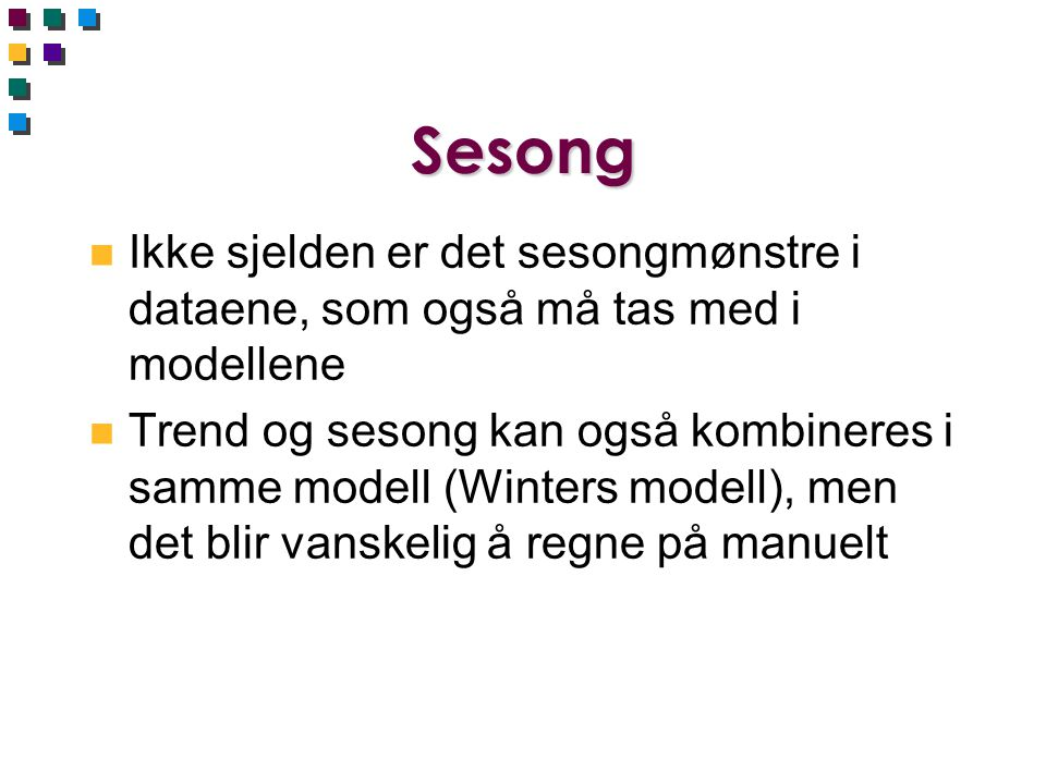 Sesong Ikke sjelden er det sesongmønstre i dataene, som også må tas med i modellene.