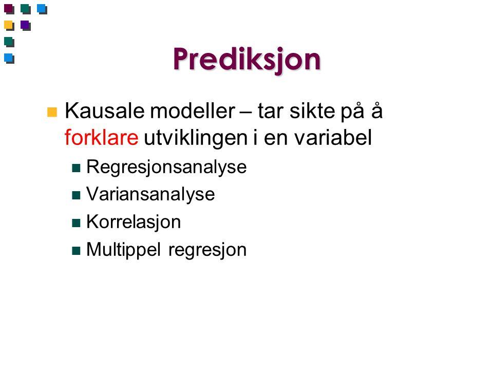 Prediksjon Kausale modeller – tar sikte på å forklare utviklingen i en variabel. Regresjonsanalyse.