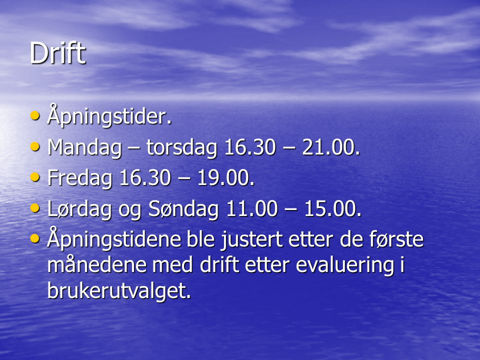 Drift Åpningstider. Mandag – torsdag 16.30 – 21.00.