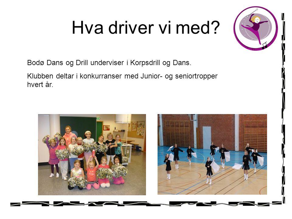 Hva driver vi med Bodø Dans og Drill underviser i Korpsdrill og Dans.