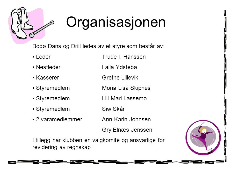 Organisasjonen Bodø Dans og Drill ledes av et styre som består av: