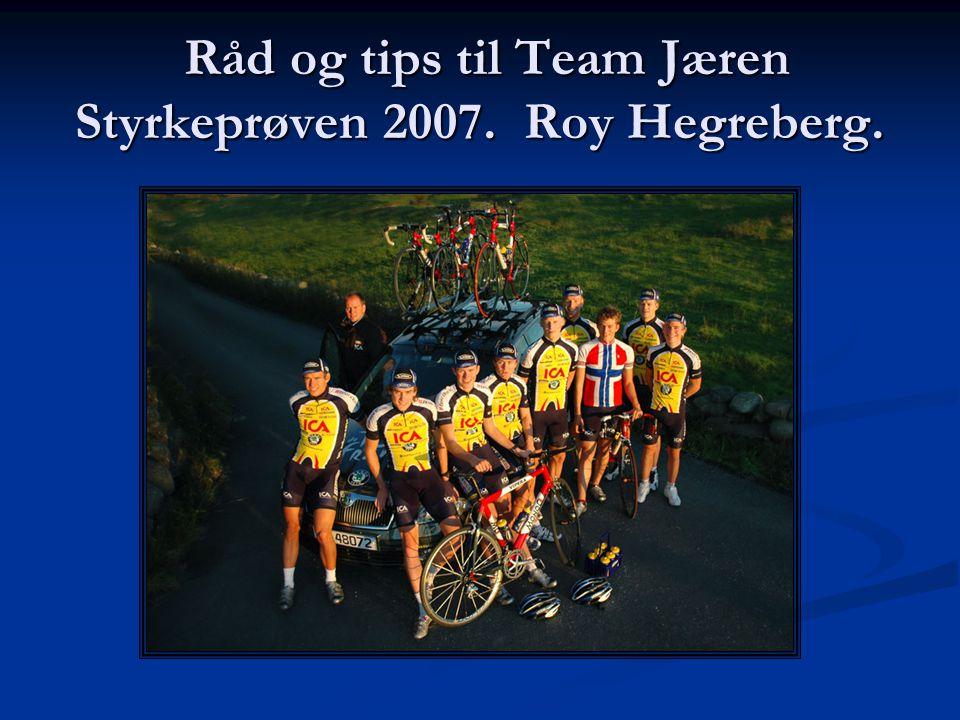 Råd og tips til Team Jæren Styrkeprøven 2007. Roy Hegreberg.
