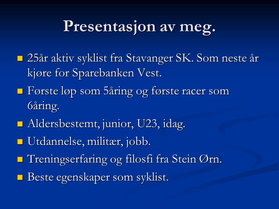 Presentasjon av meg. 25år aktiv syklist fra Stavanger SK. Som neste år kjøre for Sparebanken Vest. Første løp som 5åring og første racer som 6åring.