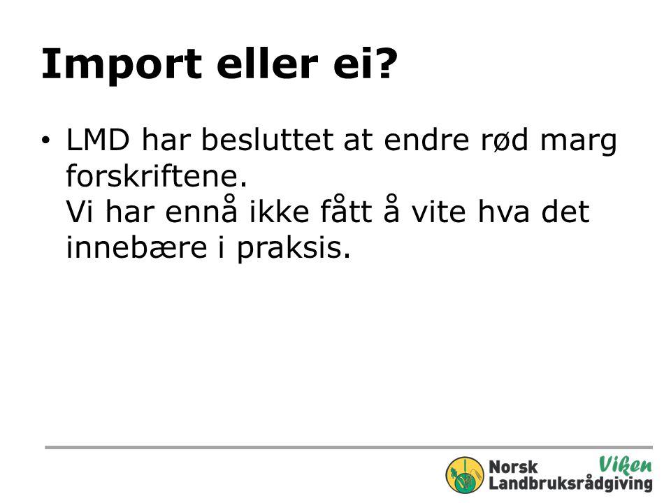 Import eller ei. LMD har besluttet at endre rød marg forskriftene.