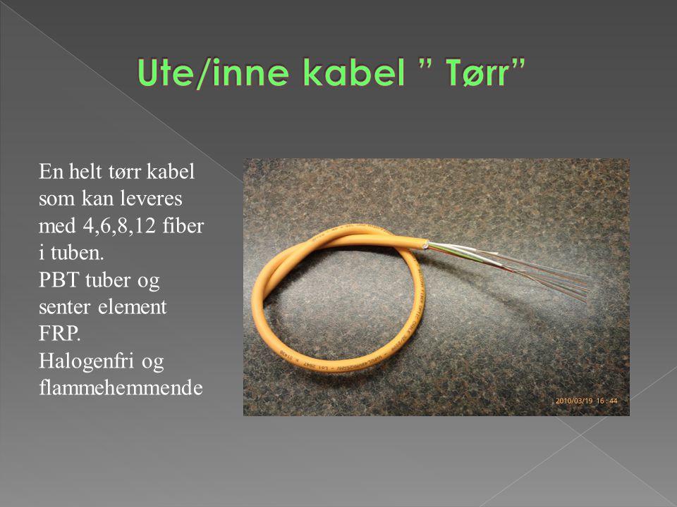 Ute/inne kabel Tørr En helt tørr kabel som kan leveres med 4,6,8,12 fiber i tuben. PBT tuber og senter element FRP.