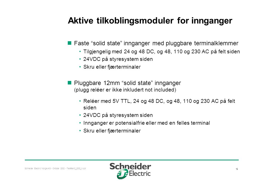 Aktive tilkoblingsmoduler for innganger