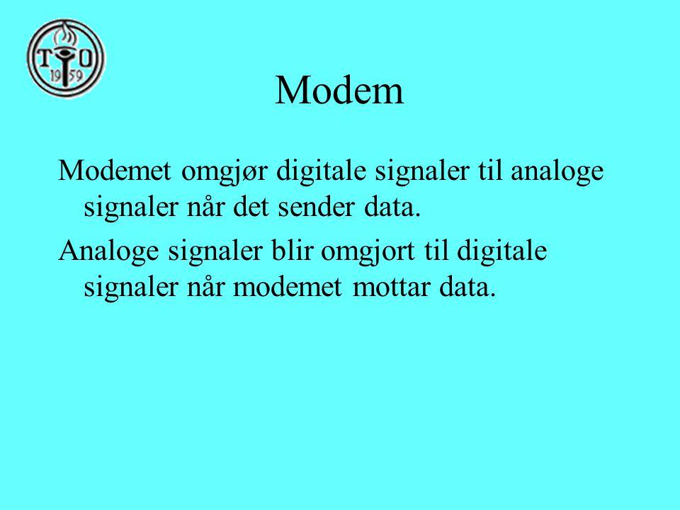 Modem Modemet omgjør digitale signaler til analoge signaler når det sender data.