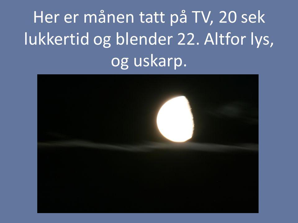 Her er månen tatt på TV, 20 sek lukkertid og blender 22