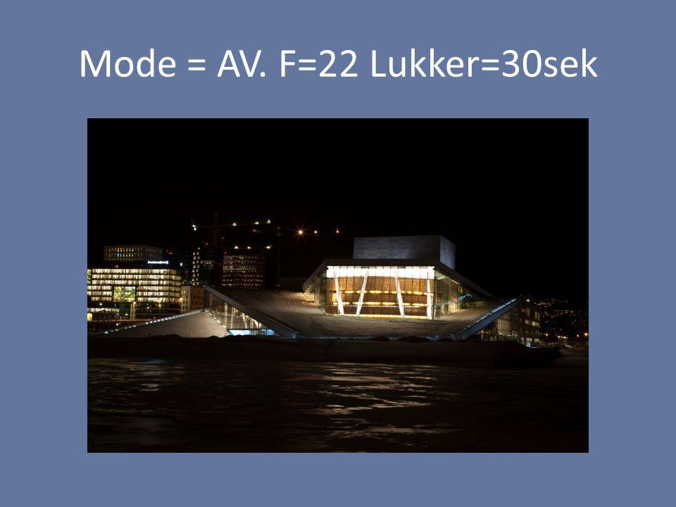 Mode = AV. F=22 Lukker=30sek