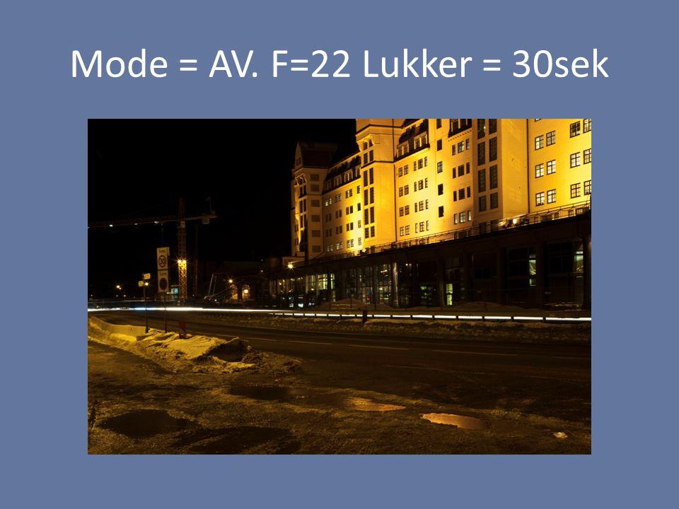Mode = AV. F=22 Lukker = 30sek