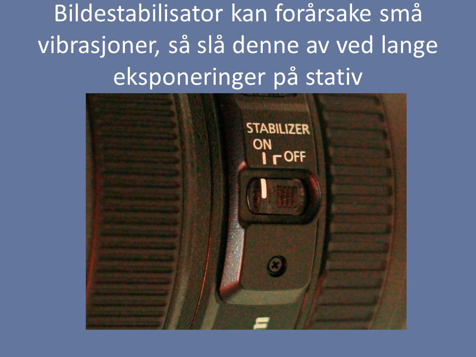 Bildestabilisator kan forårsake små vibrasjoner, så slå denne av ved lange eksponeringer på stativ