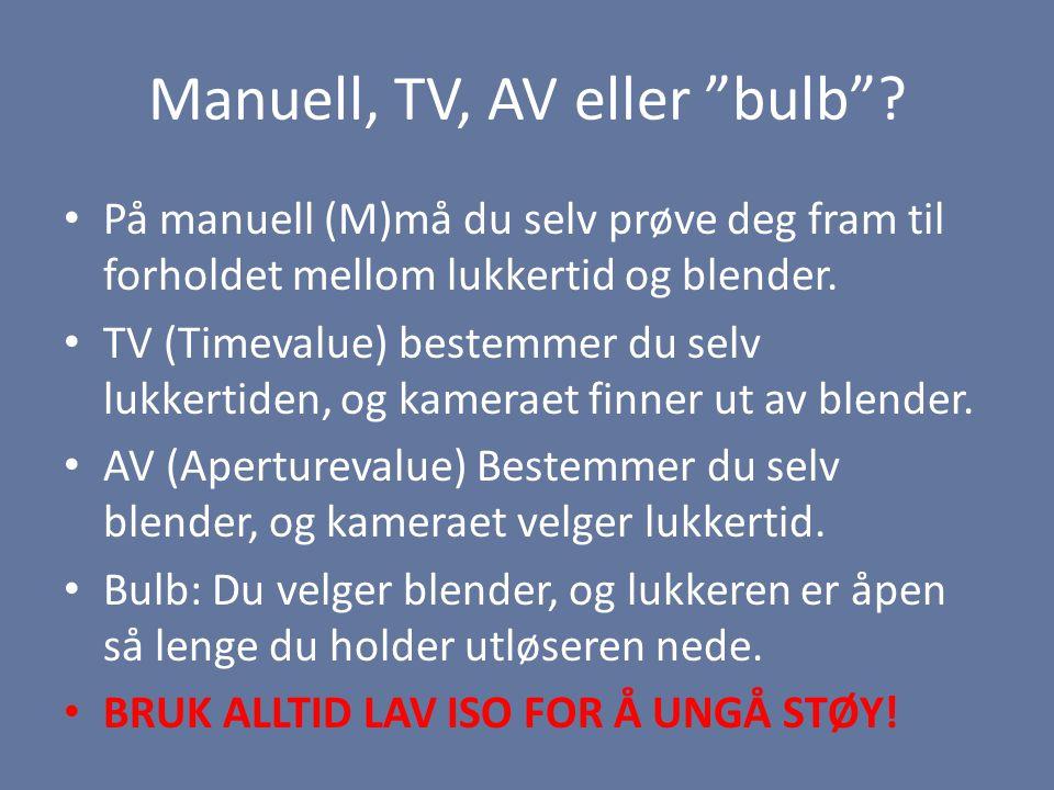 Manuell, TV, AV eller bulb