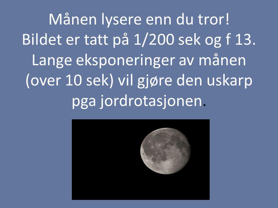 Månen lysere enn du tror. Bildet er tatt på 1/200 sek og f 13
