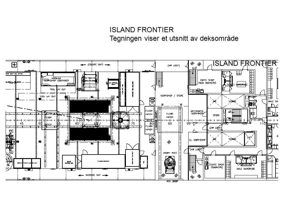 ISLAND FRONTIER Tegningen viser et utsnitt av deksområde ISLAND FRONTIER