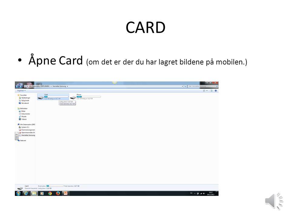 CARD Åpne Card (om det er der du har lagret bildene på mobilen.)
