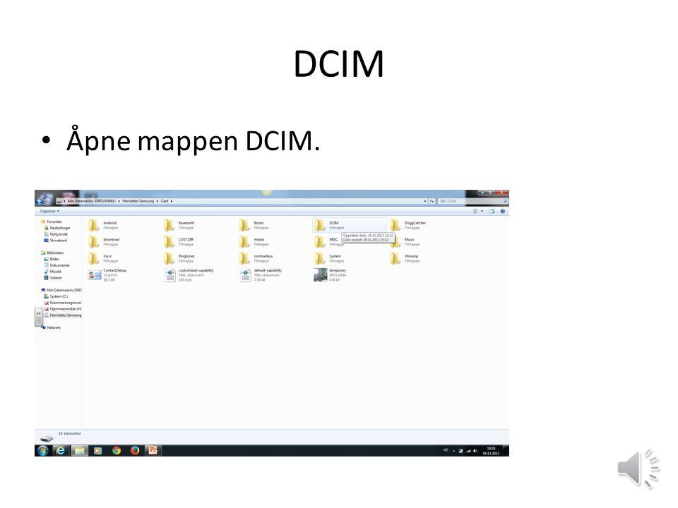 DCIM Åpne mappen DCIM.