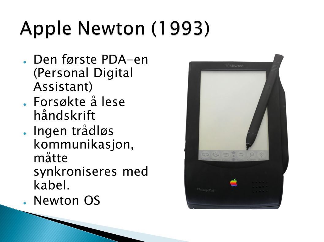 Apple Newton (1993) Den første PDA-en (Personal Digital Assistant)