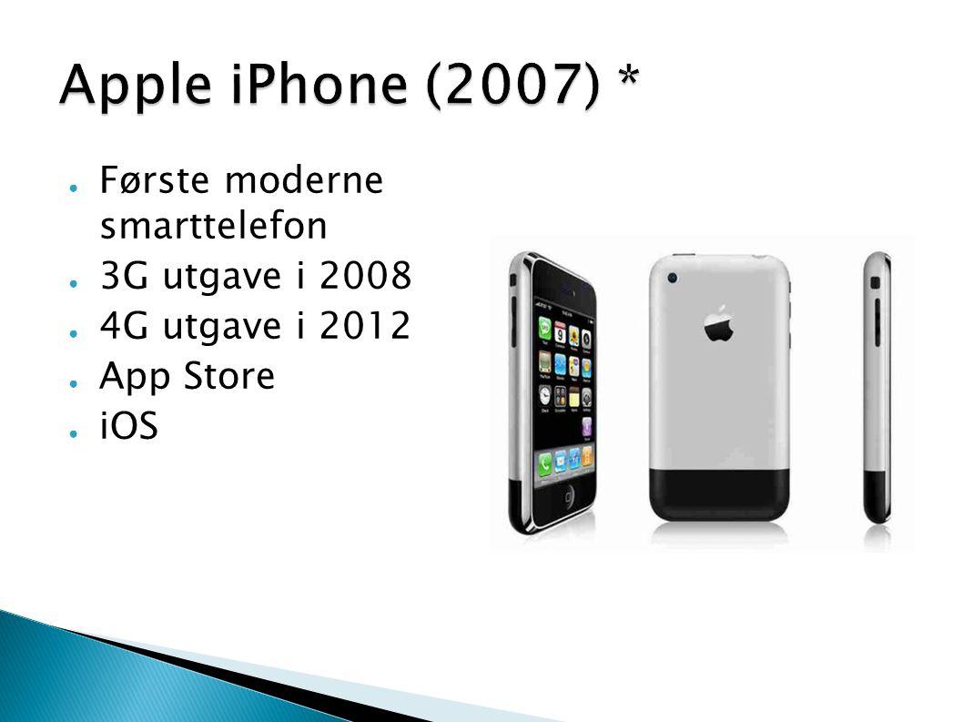 Apple iPhone (2007) * Første moderne smarttelefon 3G utgave i 2008