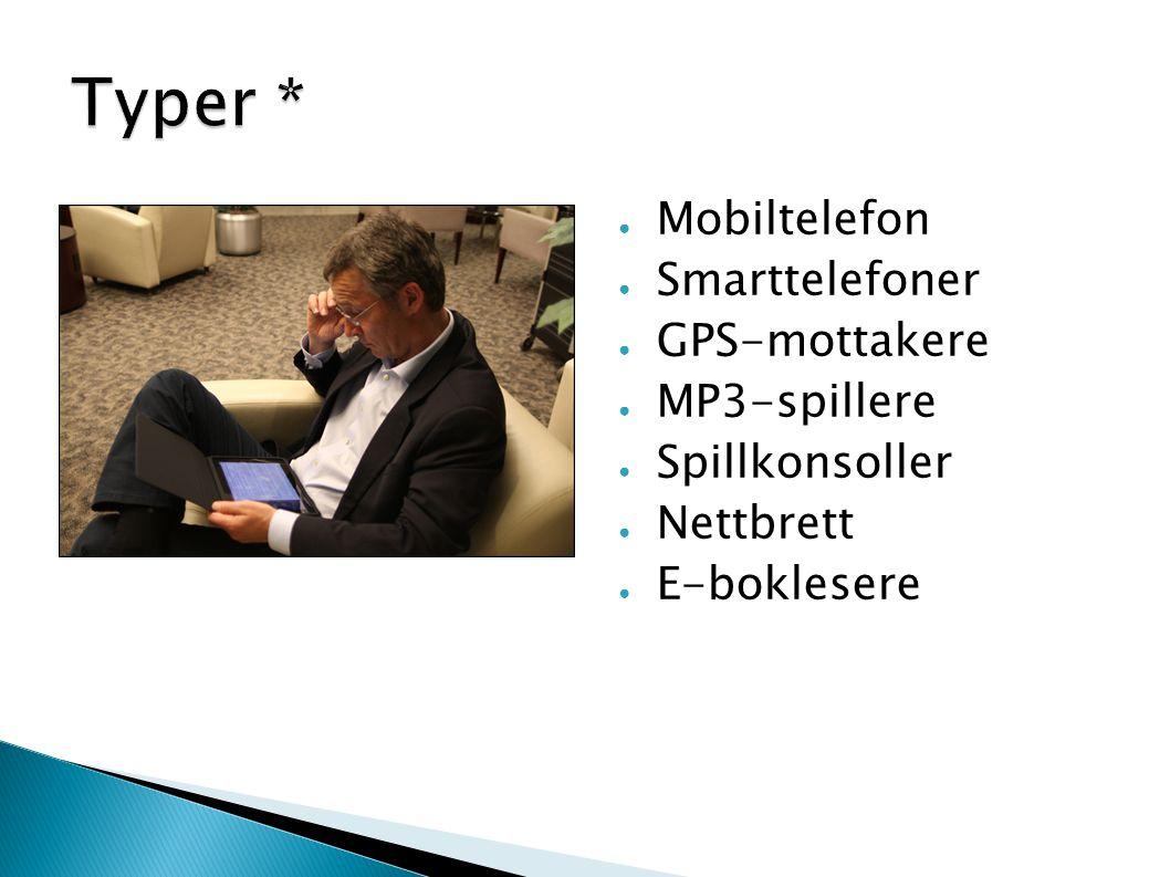 Typer * Mobiltelefon Smarttelefoner GPS-mottakere MP3-spillere