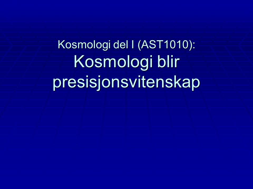 Kosmologi del I (AST1010): Kosmologi blir presisjonsvitenskap