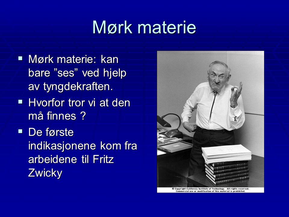 Mørk materie Mørk materie: kan bare ses ved hjelp av tyngdekraften.