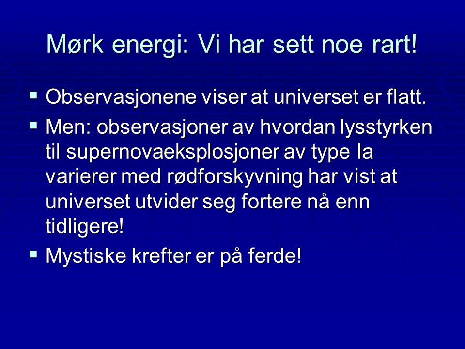 Mørk energi: Vi har sett noe rart!