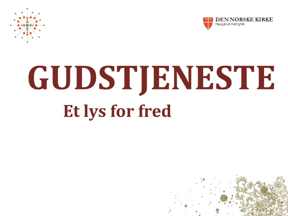 DEN NORSKE KIRKE Haugerud menighet Et lys for fred GUDSTJENESTE