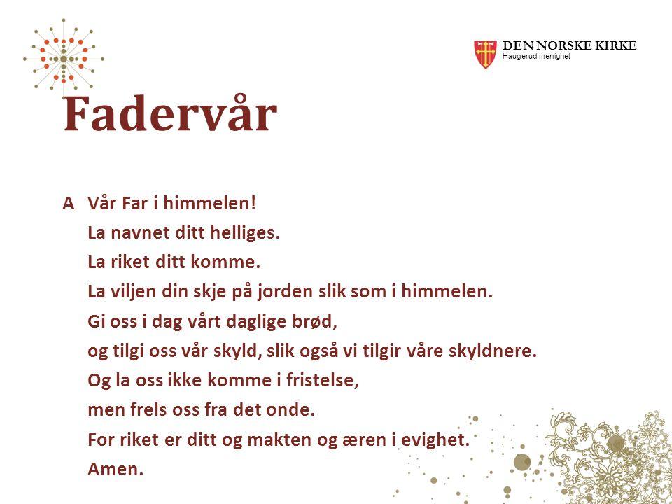DEN NORSKE KIRKE Haugerud menighet. Fadervår.
