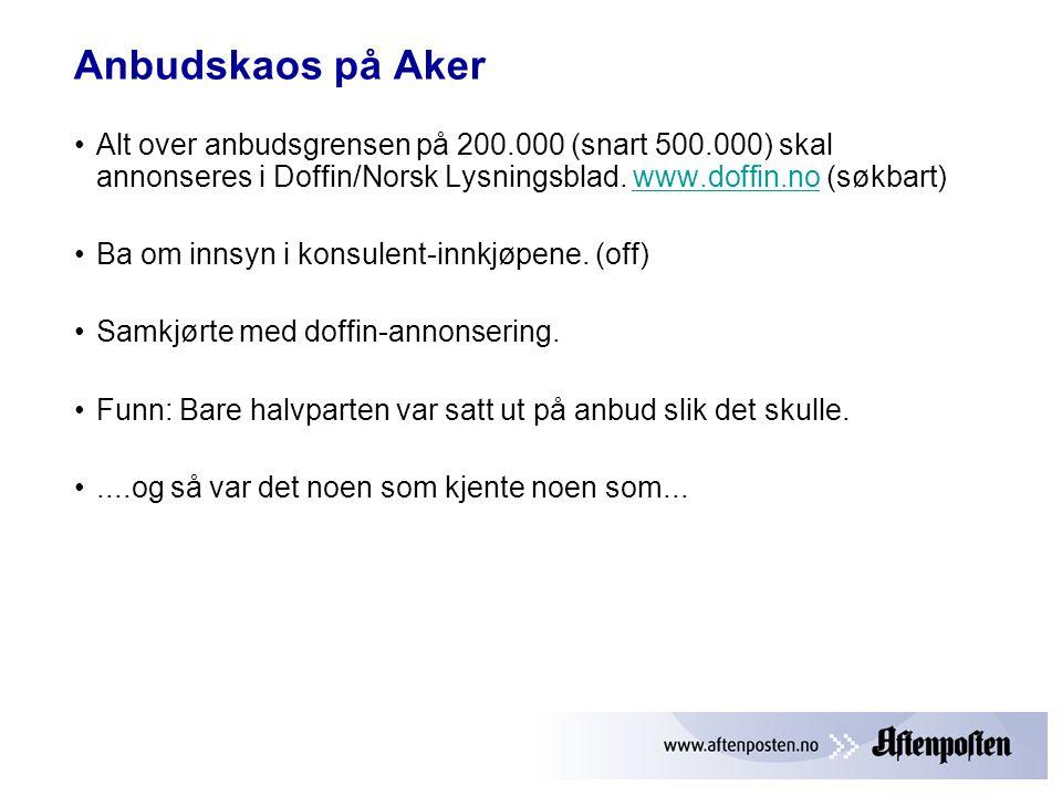 Anbudskaos på Aker Alt over anbudsgrensen på 200.000 (snart 500.000) skal annonseres i Doffin/Norsk Lysningsblad. www.doffin.no (søkbart)