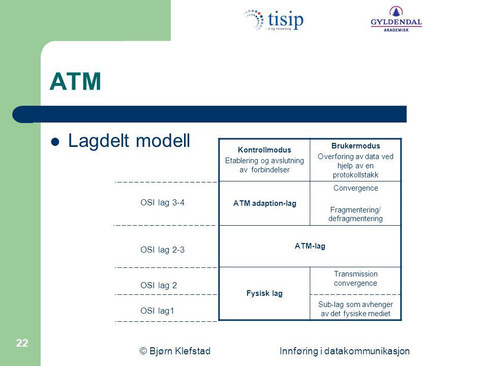 ATM Lagdelt modell © Bjørn Klefstad Innføring i datakommunikasjon