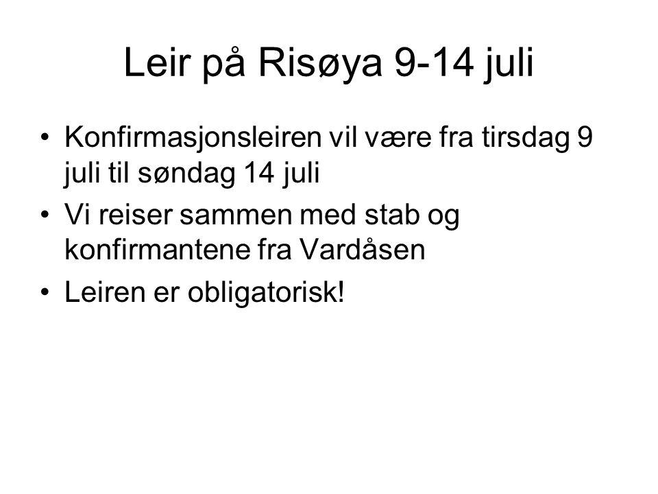 Leir på Risøya 9-14 juli Konfirmasjonsleiren vil være fra tirsdag 9 juli til søndag 14 juli. Vi reiser sammen med stab og konfirmantene fra Vardåsen.