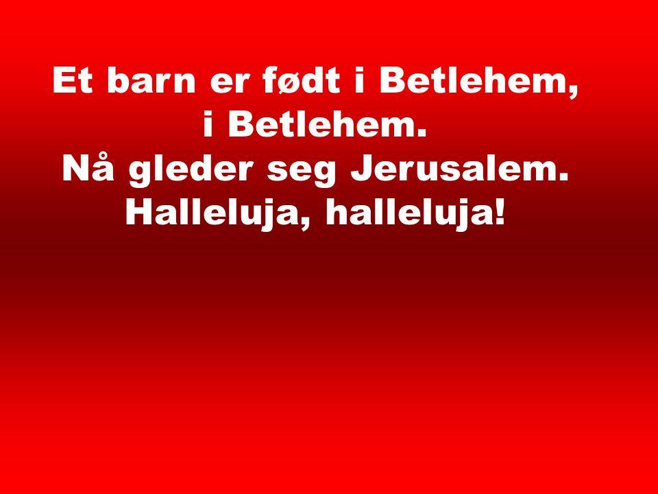 Et barn er født 1 Et barn er født i Betlehem, i Betlehem.