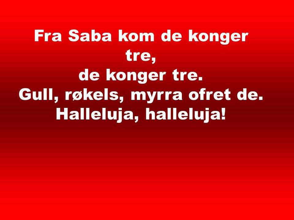 Et barn er født 5 Fra Saba kom de konger tre, de konger tre.