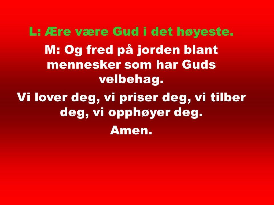 L: Ære være Gud i det høyeste.
