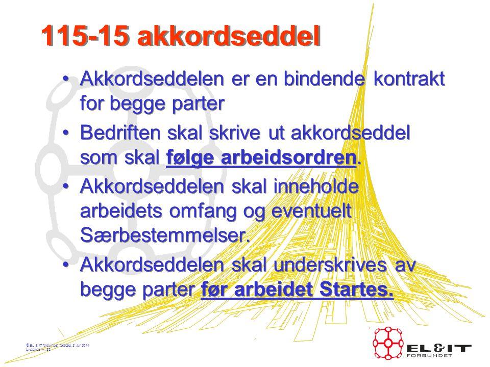 115-15 akkordseddel Akkordseddelen er en bindende kontrakt for begge parter. Bedriften skal skrive ut akkordseddel som skal følge arbeidsordren.