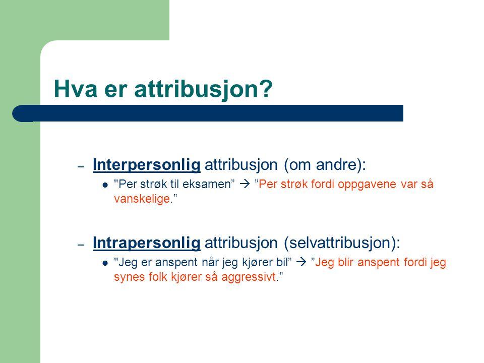 Hva er attribusjon Interpersonlig attribusjon (om andre):