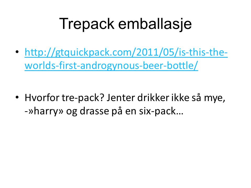 Trepack emballasje http://gtquickpack.com/2011/05/is-this-the-worlds-first-androgynous-beer-bottle/