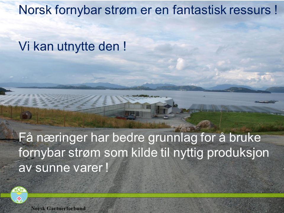 Norsk fornybar strøm er en fantastisk ressurs !