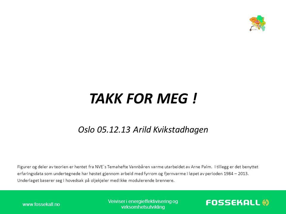 TAKK FOR MEG ! Oslo 05.12.13 Arild Kvikstadhagen