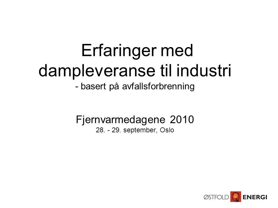 Erfaringer med dampleveranse til industri - basert på avfallsforbrenning Fjernvarmedagene 2010 28.